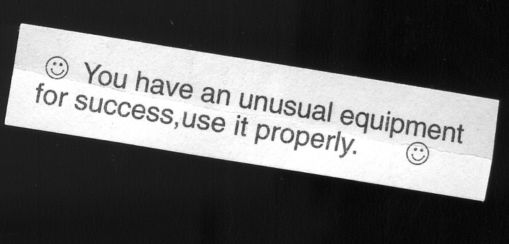 Fortune cookie reads: You have an unusual equipment for success, use it properly.